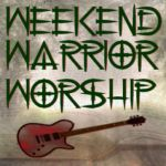 Weekend Warrior Worship